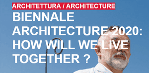 Biennale d'Architecture 2020 à Venise Italie How we will Live Together?